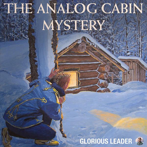 Glorious Leader, The Analog Cabin Mystery Album Art