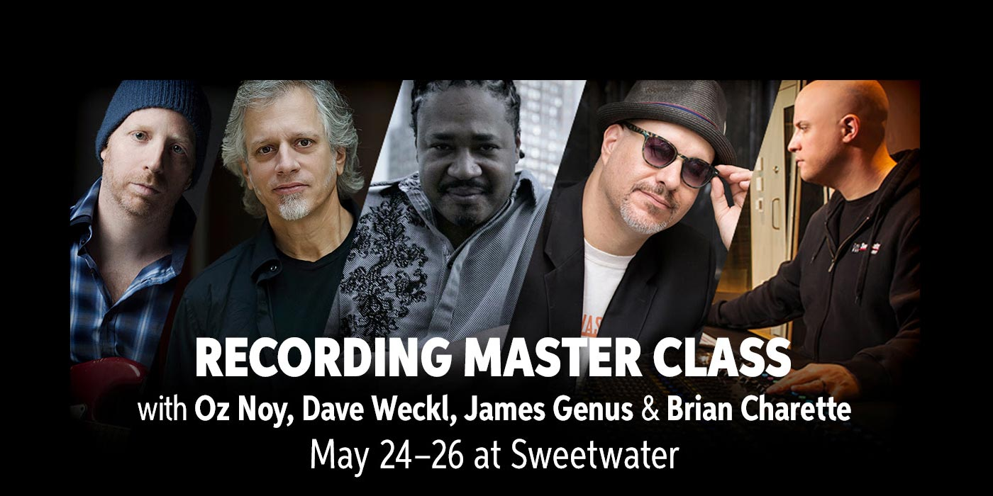 Sweetwater to Host Recording Master Class Oz Noy, Dave Weckl, James Genus and Brian Charette